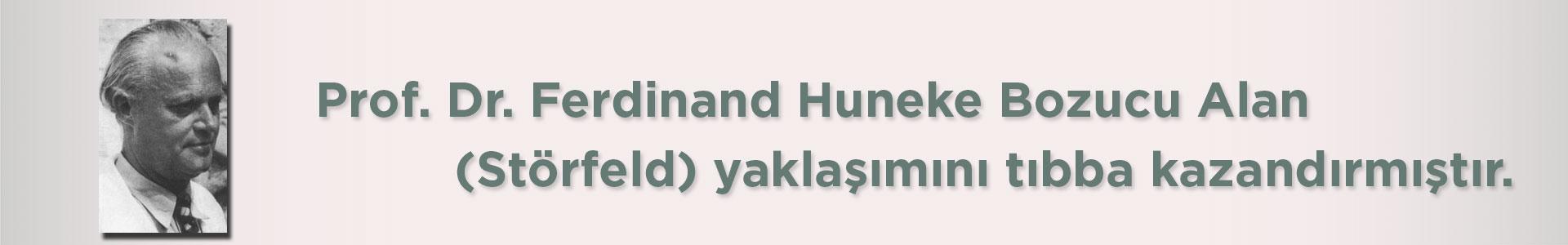 Prof. Dr. Ferdinand Huneke bozucu alan (störfeld) yaklaşımını tıbba kazandırmıştır